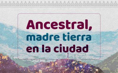 Ancestral, madre tierra en la ciudad